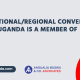 International/regional conventions Uganda Is a member of