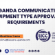 THE UGANDA COMMUNICATIONS EQUIPMENT TYPE APPROVAL REQUIREMENTS
